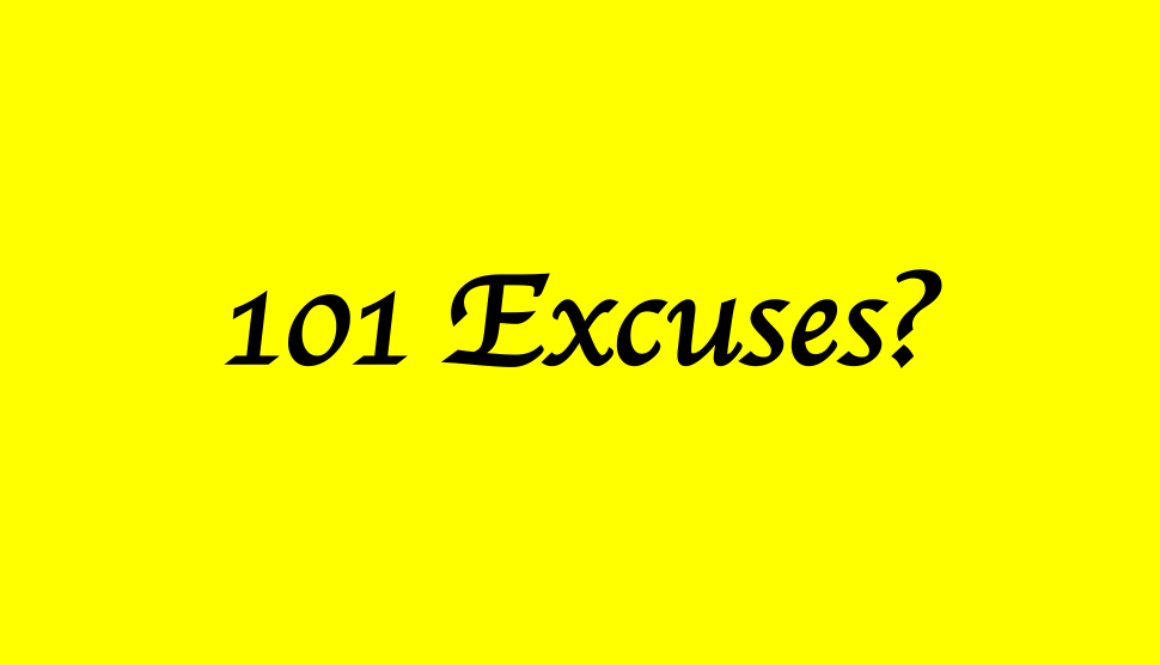 What are your excuses?